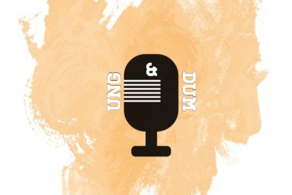 Ung och Dum – en podcast för att lyfta fram ungdomars åsikter!