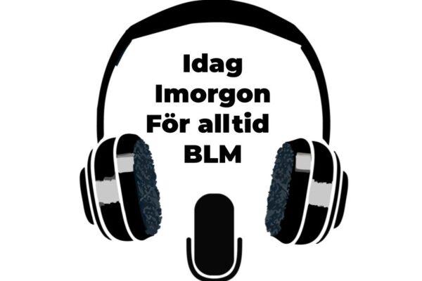 Idag Imorgon För alltid – en podcast av unga för unga där vi diskuterar frågor från unga om BLM